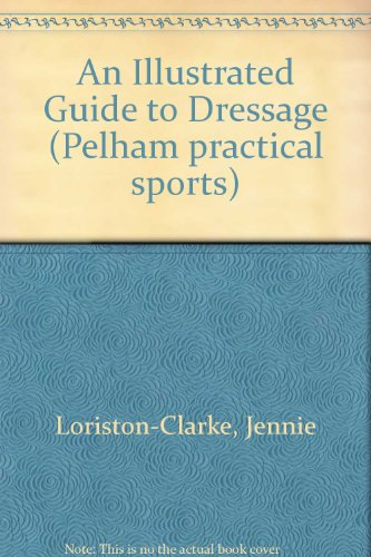 9780720716818: An Illustrated Guide to Dressage (Pelham Practical Sports)