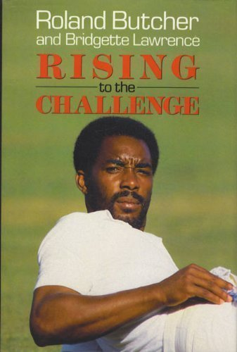 Rising to the Challenge: The Biography of Roland Butcher: Roland Butcher, Bridgette Lawrence