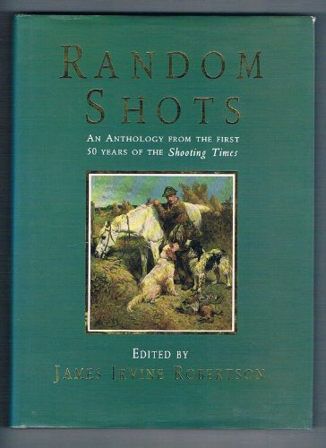 """Random Shots: Anthology from the First 50 Years of the """"Shooting Times"""": Irvine Robertson..."""