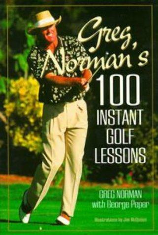 Greg Norman's 100 Instant Golf Lessons (Pelham: Greg Norman, Jim