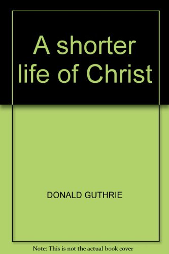 9780720802153: A shorter life of Christ (Contemporary evangelical perspectives)