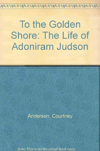9780720802368: To the Golden Shore: Life of Adoniram Judson