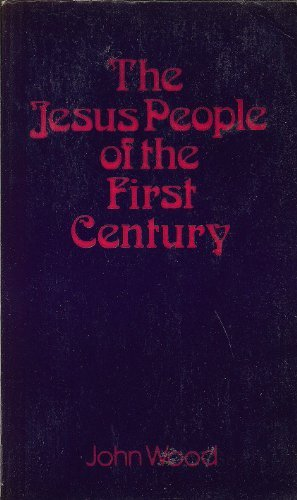 The Jesus people of the first century: Wood, John