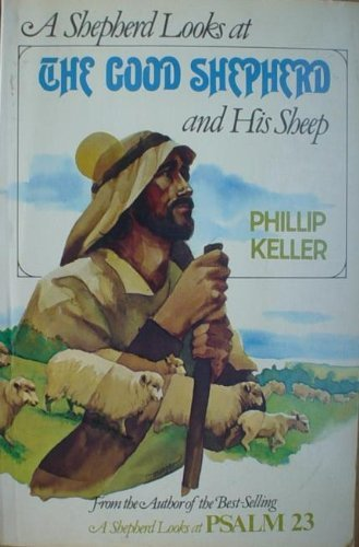 Shepherd Looks at the Good Shepherd: And His Sheep (0720804302) by W. Phillip Keller