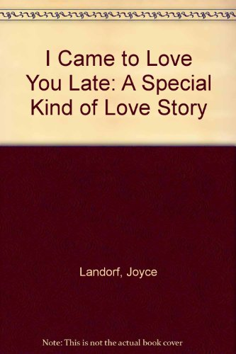 I Came to Love You Late: A Special Kind of Love Story (0720804965) by Joyce Landorf