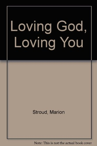 Loving God, Loving You (9780720806335) by Stroud, Marion