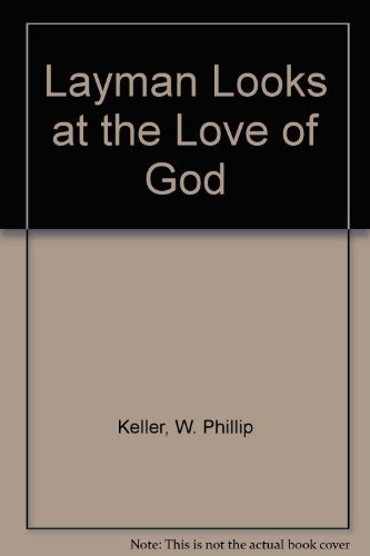 Layman Looks at the Love of God (0720806828) by W. Phillip Keller