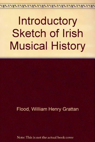 Introductory Sketch of Irish Musical History: Flood, William Henry