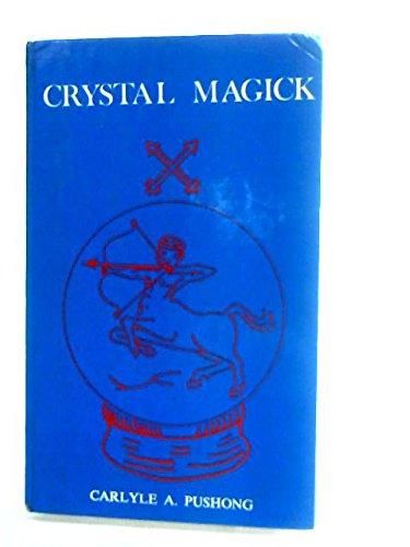Crystal Magick: Pushong, Carlyle A.