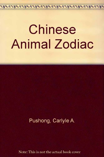 THE CHINESE ANIMAL ZODIAC: Pushong, Carlyle A.