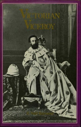 Victorian Viceroy: The Life of Robert, The First Earl of Lytton: Raymond, E. Neill