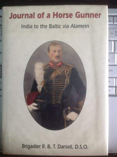 The Journal of a Horse Gunner: India to the Baltic Via Alamein: R.B.T. Daniell