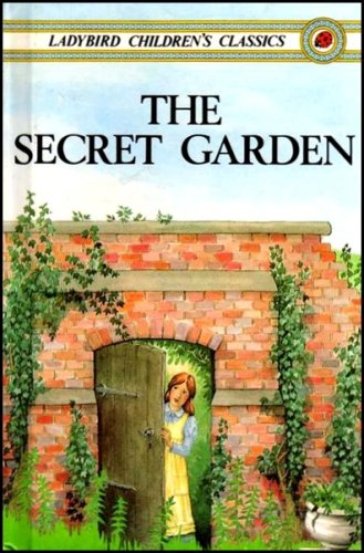 The Secret Garden (Ladybird Children's Classics): Frances Hodgson Burnett;