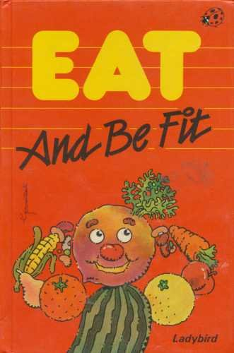 Eat and Be Fit (Health & safety): Ladybird Books Editors