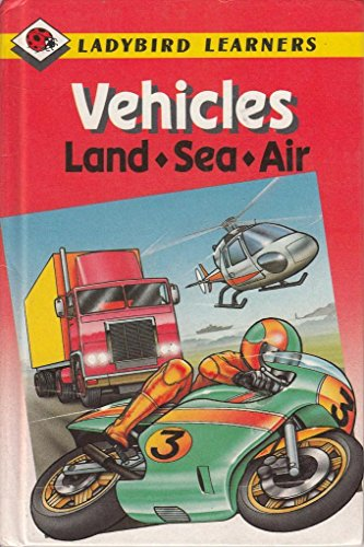 Vehicles, Land, Sea, Air (Ladybird Learners): Ganeri, Anita