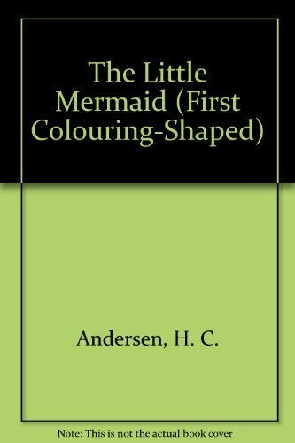 The Little Mermaid (First Colouring-Shaped): Carolyn Magner Based on Hans Christian Anderson