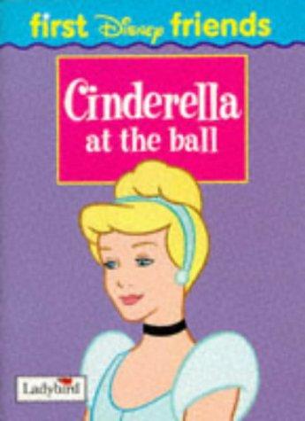 9780721476698: Cinderella at the Ball (First Disney Friends)