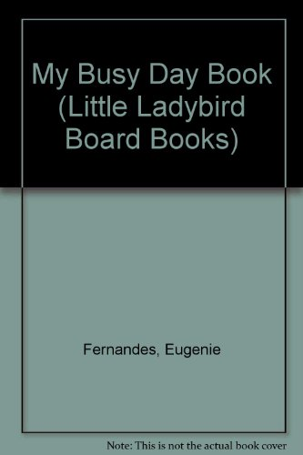 My Busy Day Book (Little Ladybird Board Books) (0721490727) by Eugenie Fernandes