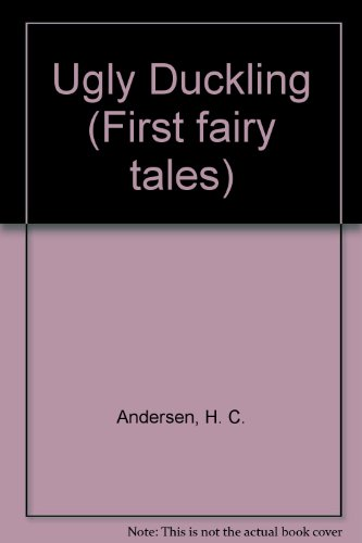 The Ugly Duckling (First Fairy Tales): Hans Christian Andersen,