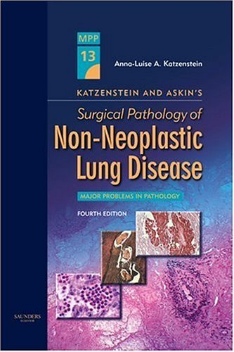 9780721600413: Katzenstein and Askin's Surgical Pathology of Non-Neoplastic Lung Disease: Volume 13 in the Major Problems in Pathology Series, 4e