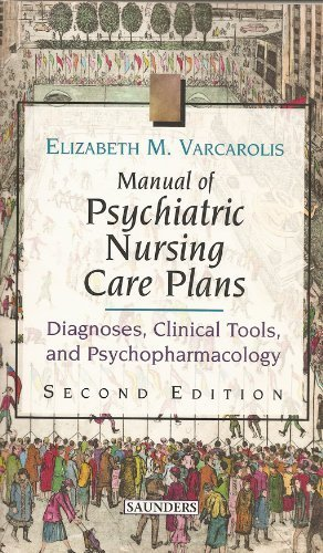 9780721603162: Manual of Psychiatric Nursing Care Plans: Diagnoses, Clinical Tools, and Psychopharmacology, 2e