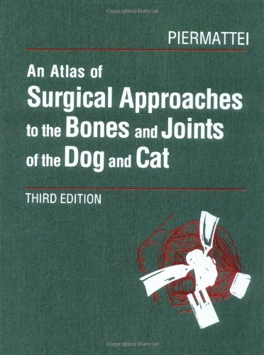 9780721610122: An Atlas of Surgical Approaches to the Bones and Joints of the Dog and Cat, 3rd Edition