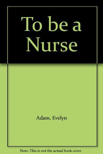 9780721610320: To be a Nurse
