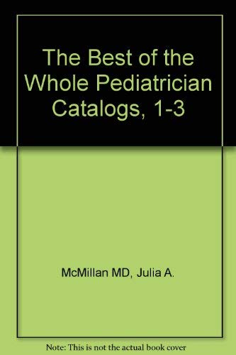 9780721612164: The Best of the Whole Pediatrician Catalogs, I-III