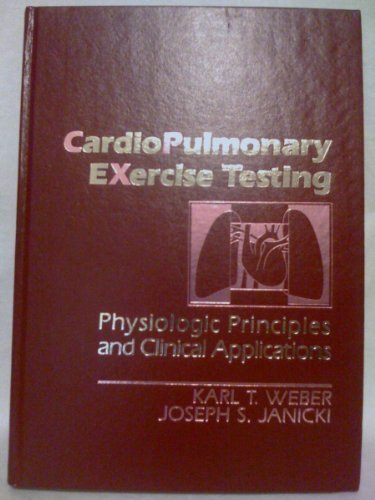 Cardiopulmonary Exercise Testing: Physiologic Principles and Clinical: Weber, Karl T.;