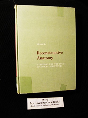 Reconstructive Anatomy: Method for the Study of: Maurice Arnold