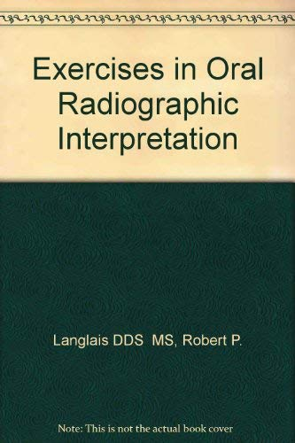Exercises in Oral Radiographic Interpretation: Robert P. Langlais,
