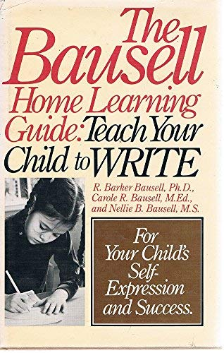 The Bausell Home Learning Guide: Teach Your Child to Write (SIGNED): Bausell, R. Barker, Carole R. ...