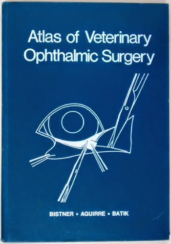 Atlas of Veterinary Ophthalmic Surgery: Bistner, Stephen I.; Aguirre, Gustavo; Batik, George