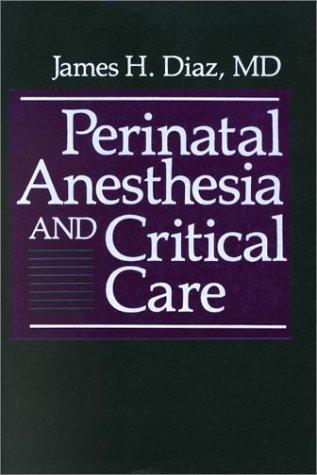 Manual of Perinatal Anesthesia & Critical Care: Diaz, James H