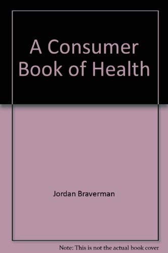 A Consumer Book of Health: Advice on: Braverman, Jordan