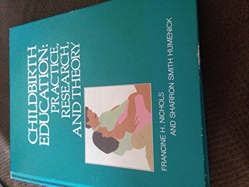 9780721620527: Childbirth Education: Practice, Research and Theory