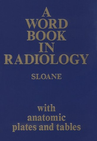 A Word Book in Radiology: With Anatomic: Sheila B. Sloane