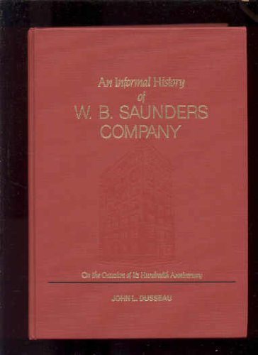 An Informal History of W. B. Saunders Company: On the Occasion of its Hundreth Anniversary: Dusseau...