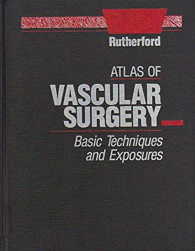 Atlas of Vascular Surgery: Basic Techniques and Exposures: Rutherford MD FACS FRCS(Glasg.), Robert ...