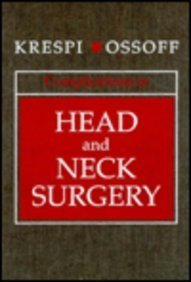 Complications in Head and Neck Surgery, 1e: Yosef P. Krespi MD, Robert H. Ossoff DMD MD