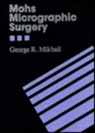 Mohs Micrographic Surgery, 1e: Mikhail MD, George
