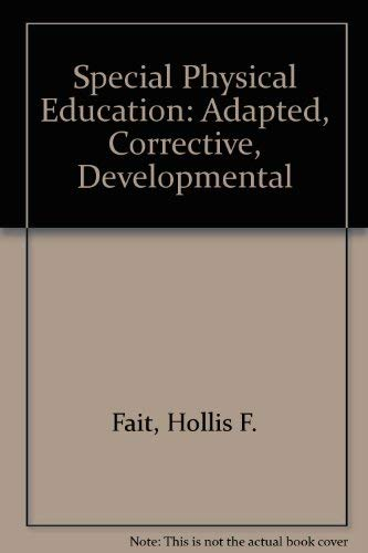 Special Physical Education: Adapted, Corrective, Developmental: Fait, Hollis F.