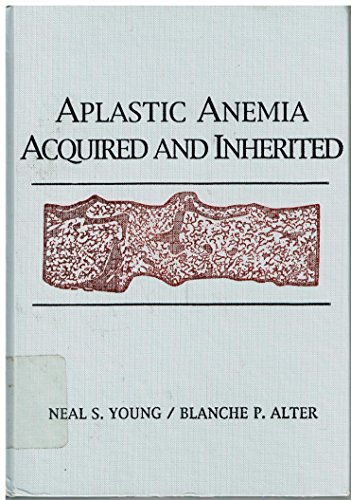 Aplastic Anemia: Acquired and Inherited: Young MD, Neal