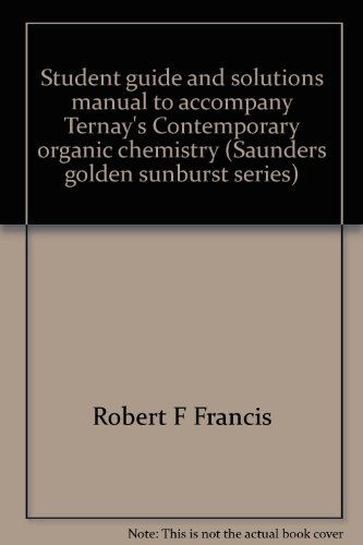 9780721638324: Student guide and solutions manual to accompany Ternay's Contemporary organic chemistry (Saunders golden sunburst series)