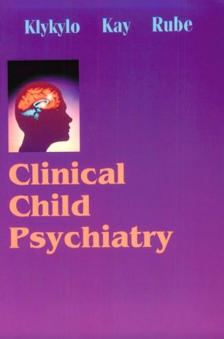Clinical Child Psychiatry, 1e: Klykylo MD, William M.; Kay MD, Jerald; Rube MD, David