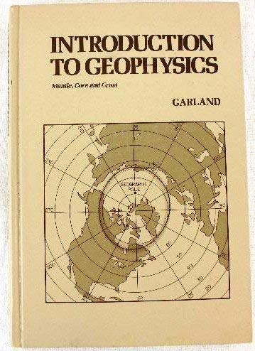 Introduction to Geophysics: Mantle, Core and Crust: Garland, George D.