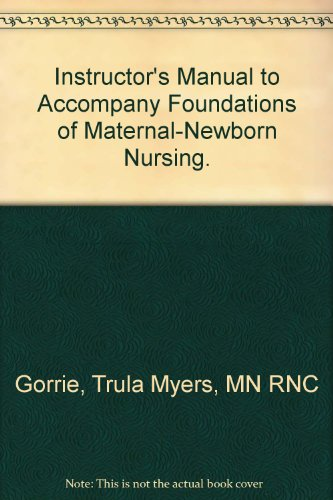 "Instructor's Manual to Accompany ""Foundations of Maternal-Newborn Nursing"".: Trula ..."