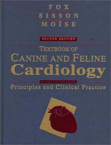 Textbook of Canine and Feline Cardiology: Principles and Clinical Practice: Fox DVM MSc, Philip R.;...