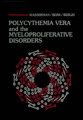 Polycythemia vera and the myeloproliferative disorders /: Wasserman, Louis R. ; Berk, Paul D. ...