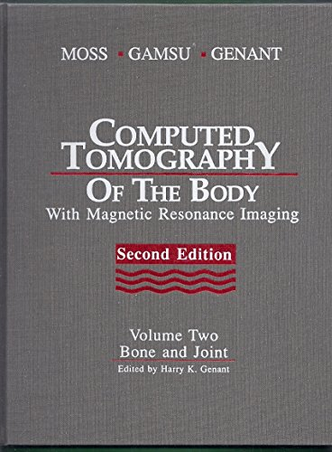 Computed Tomography of the Body Volume 2: Bone and Joint, 2e: Moss MD, Albert A., Gamsu MD, Gordon,...